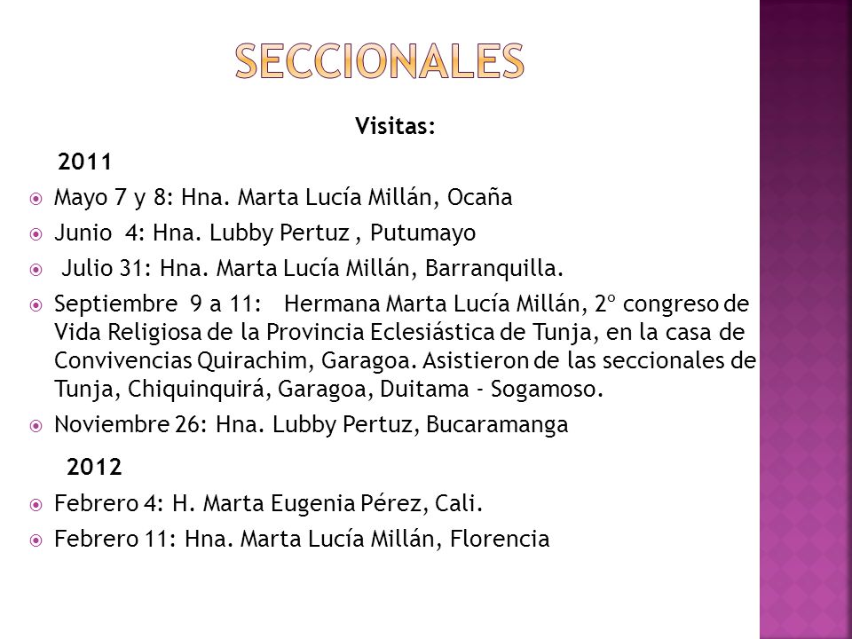 SECCIONALES Visitas: 2011. Mayo 7 y 8: Hna. Marta Lucía Millán, Ocaña. Junio 4: Hna. Lubby Pertuz , Putumayo.