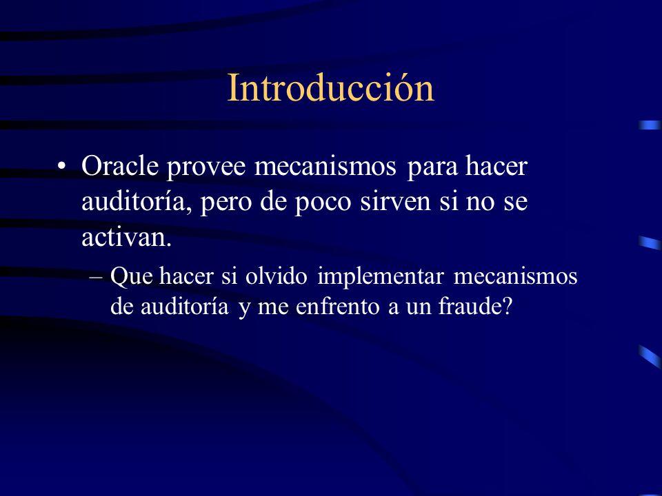 Introducción Oracle provee mecanismos para hacer auditoría, pero de poco sirven si no se activan.