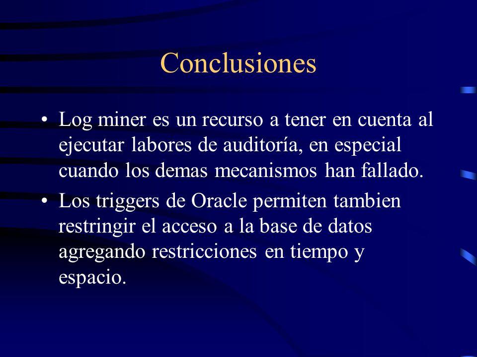 Conclusiones Log miner es un recurso a tener en cuenta al ejecutar labores de auditoría, en especial cuando los demas mecanismos han fallado.