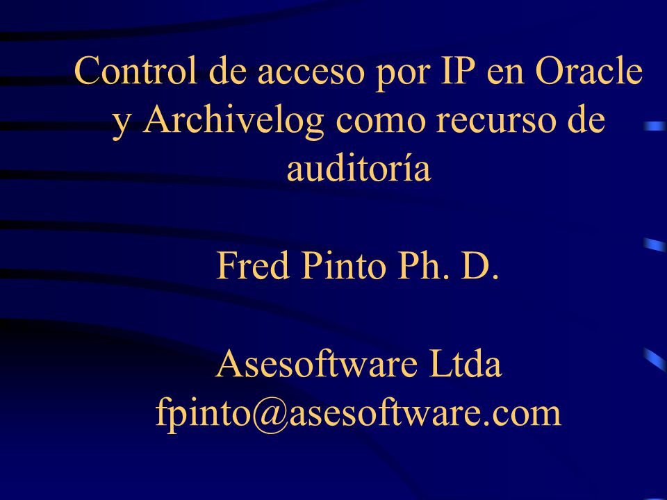 Control de acceso por IP en Oracle y Archivelog como recurso de auditoría Fred Pinto Ph.