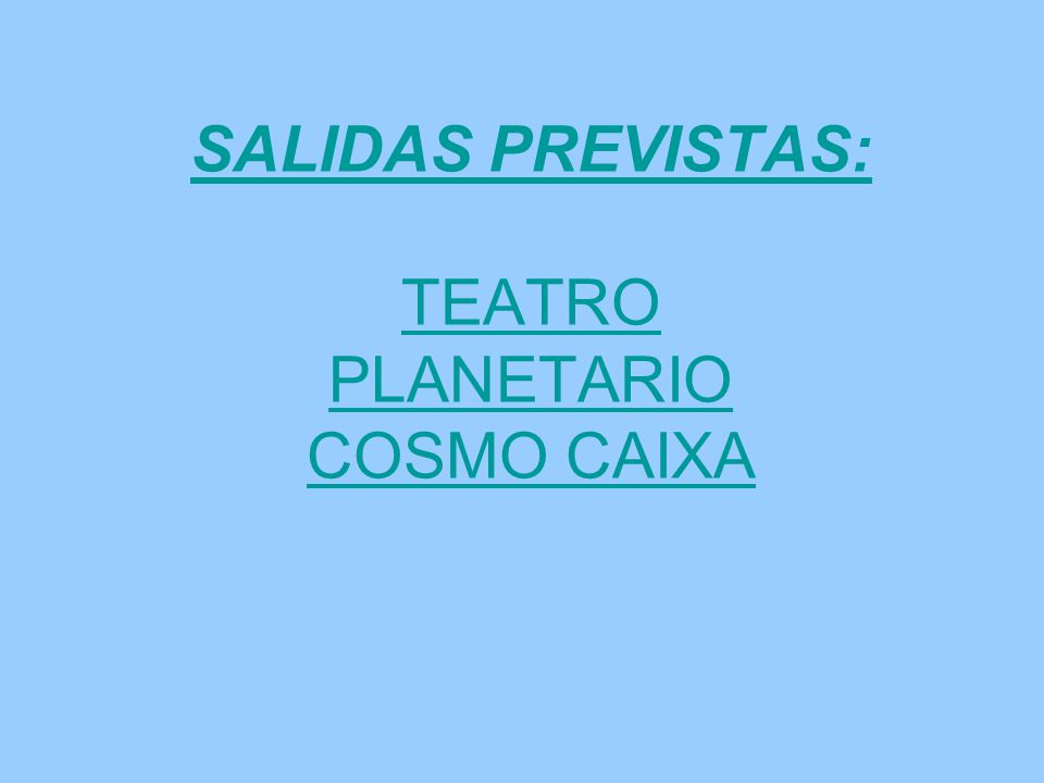 SALIDAS PREVISTAS: TEATRO PLANETARIO COSMO CAIXA