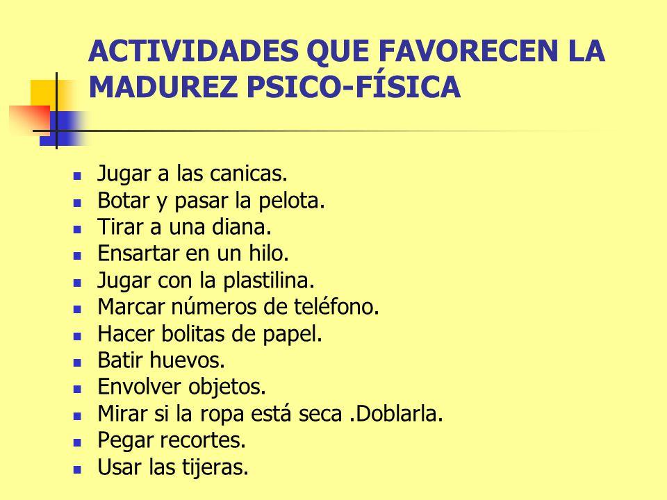 ACTIVIDADES QUE FAVORECEN LA MADUREZ PSICO-FÍSICA