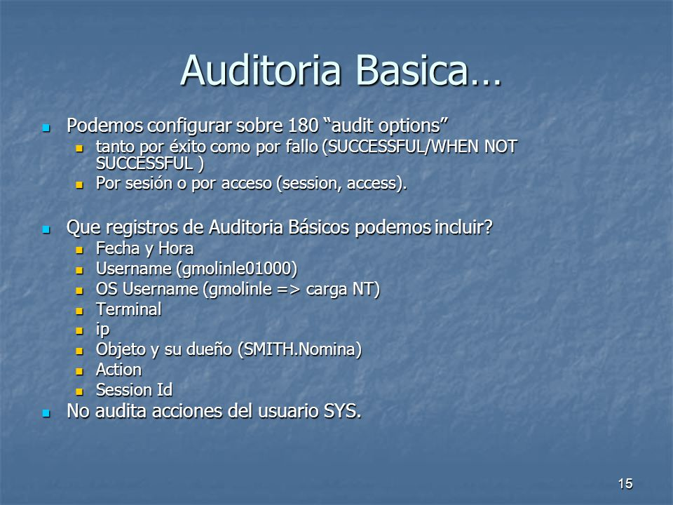 Auditoria Basica… Podemos configurar sobre 180 audit options