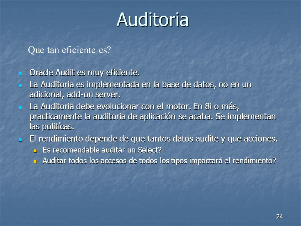 Auditoria Que tan eficiente es Oracle Audit es muy eficiente.