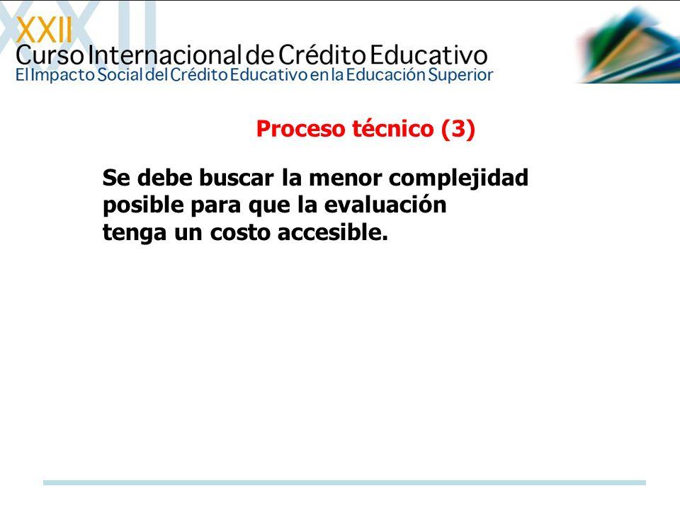 Proceso técnico (3) Se debe buscar la menor complejidad posible para que la evaluación.