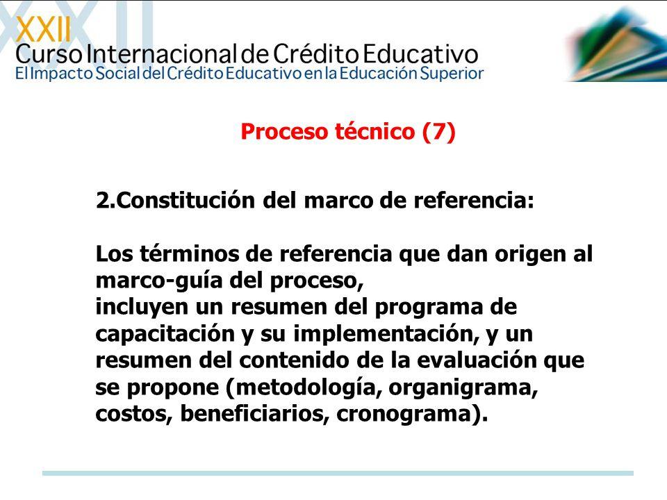 Proceso técnico (7) 2.Constitución del marco de referencia: Los términos de referencia que dan origen al marco-guía del proceso,