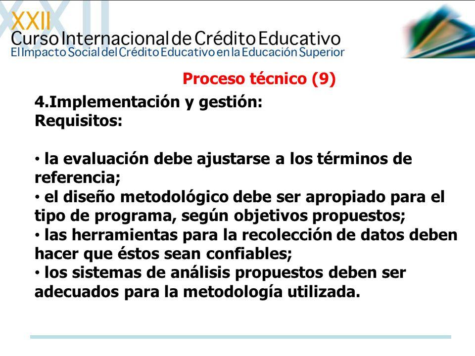 Proceso técnico (9) 4.Implementación y gestión: Requisitos: la evaluación debe ajustarse a los términos de referencia;