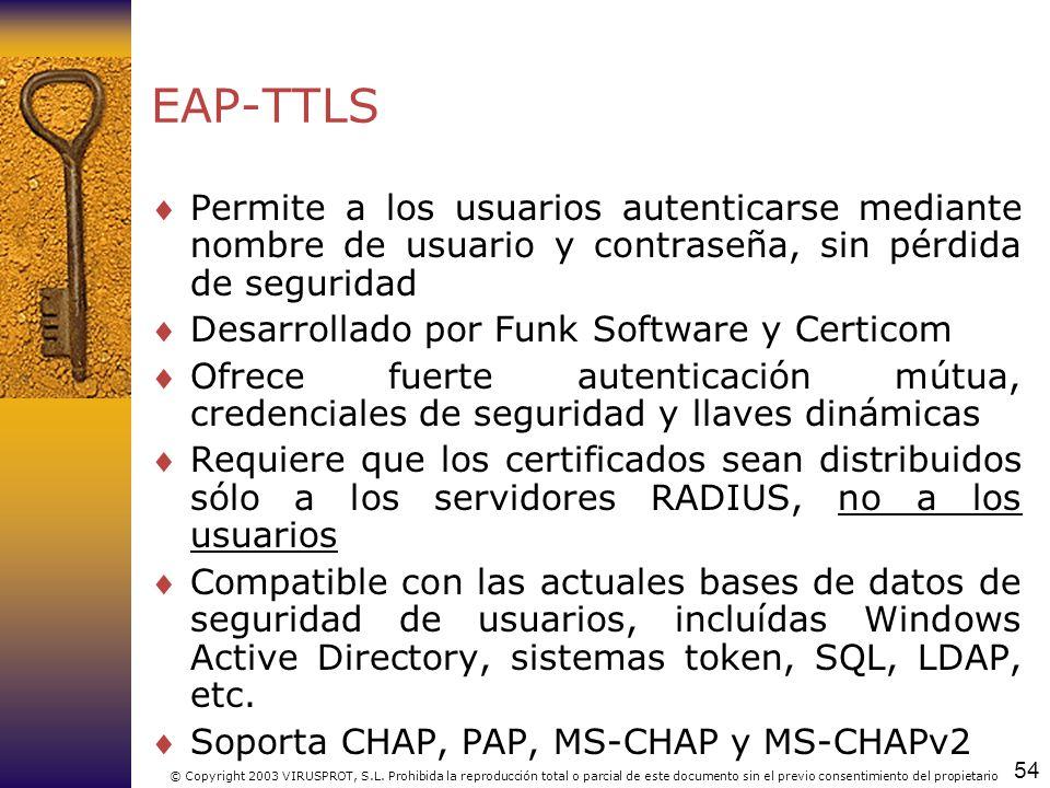 EAP-TTLS Permite a los usuarios autenticarse mediante nombre de usuario y contraseña, sin pérdida de seguridad.