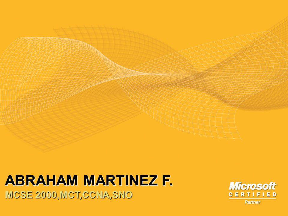 ABRAHAM MARTINEZ F. MCSE 2000,MCT,CCNA,SNO
