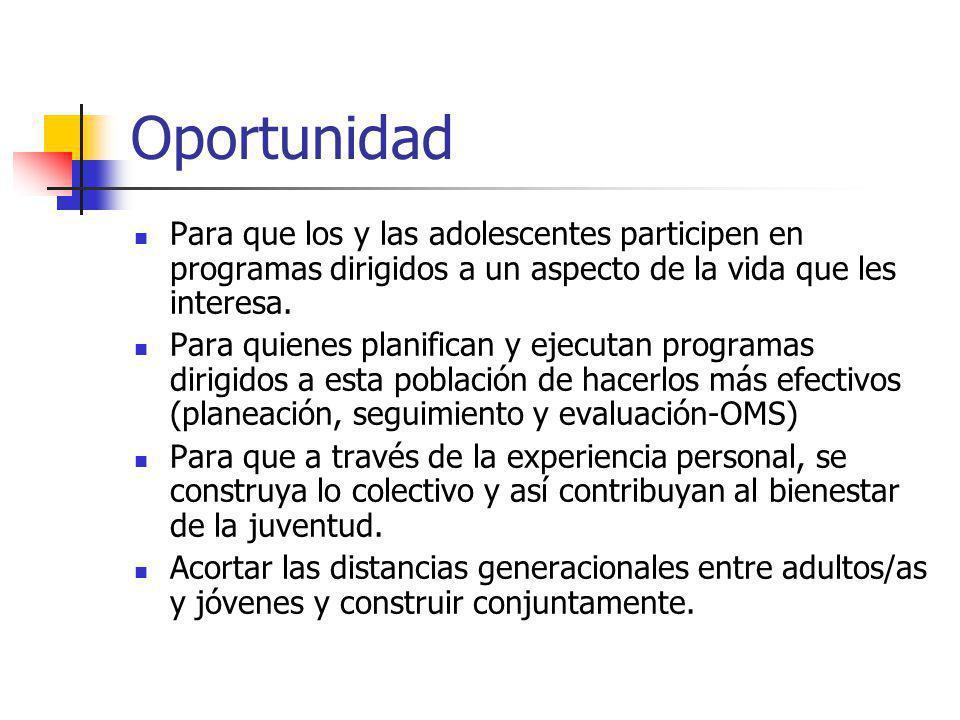 Oportunidad Para que los y las adolescentes participen en programas dirigidos a un aspecto de la vida que les interesa.