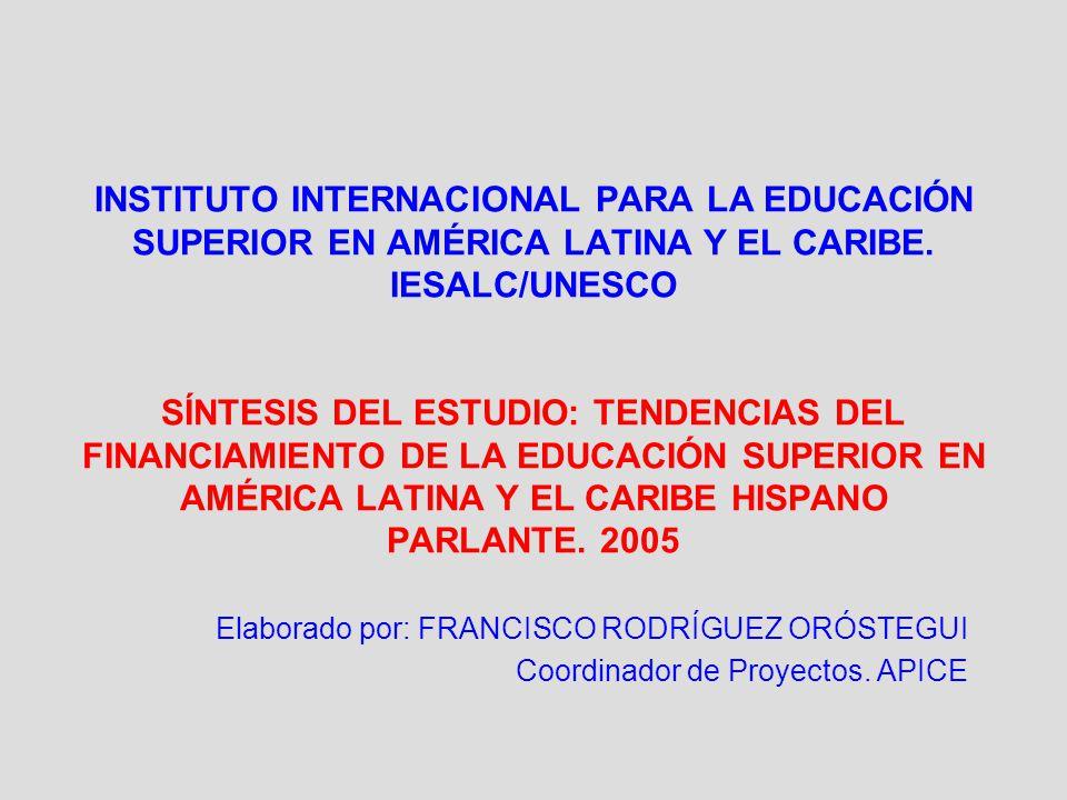 INSTITUTO INTERNACIONAL PARA LA EDUCACIÓN SUPERIOR EN AMÉRICA LATINA Y EL CARIBE. IESALC/UNESCO SÍNTESIS DEL ESTUDIO: TENDENCIAS DEL FINANCIAMIENTO DE LA EDUCACIÓN SUPERIOR EN AMÉRICA LATINA Y EL CARIBE HISPANO PARLANTE. 2005