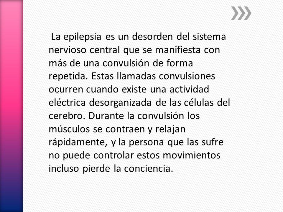 La epilepsia es un desorden del sistema nervioso central que se manifiesta con más de una convulsión de forma repetida.