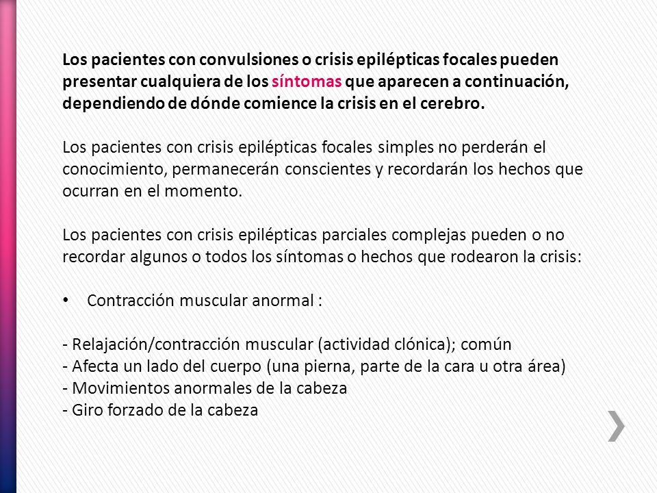 Los pacientes con convulsiones o crisis epilépticas focales pueden presentar cualquiera de los síntomas que aparecen a continuación, dependiendo de dónde comience la crisis en el cerebro.