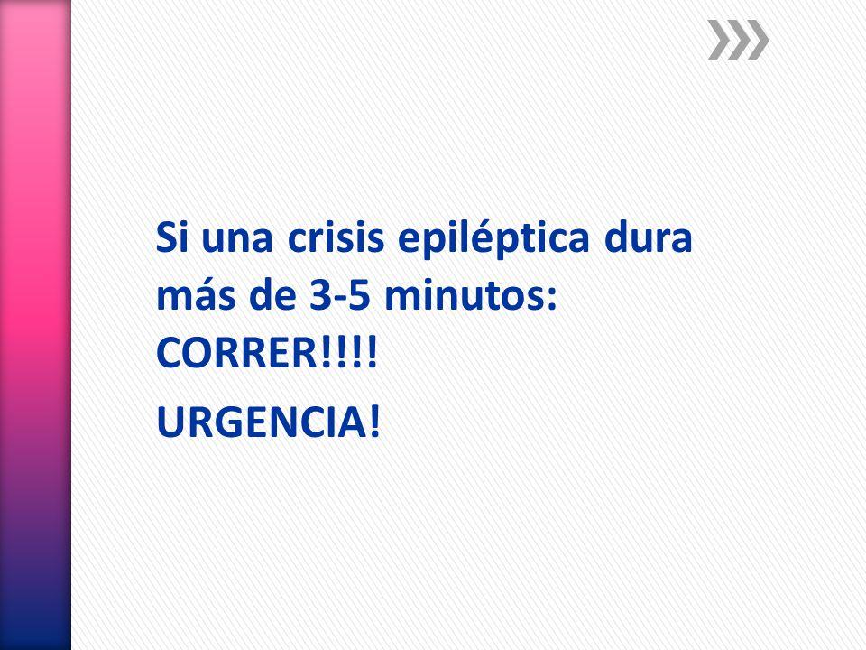 Si una crisis epiléptica dura más de 3-5 minutos: CORRER!!!! URGENCIA!