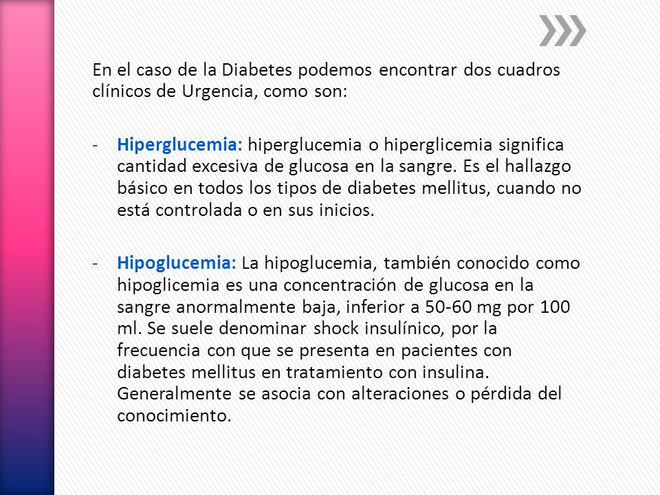 En el caso de la Diabetes podemos encontrar dos cuadros clínicos de Urgencia, como son: