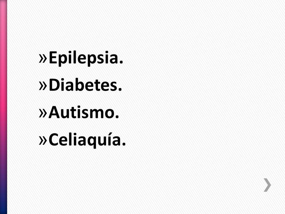 Epilepsia. Diabetes. Autismo. Celiaquía.