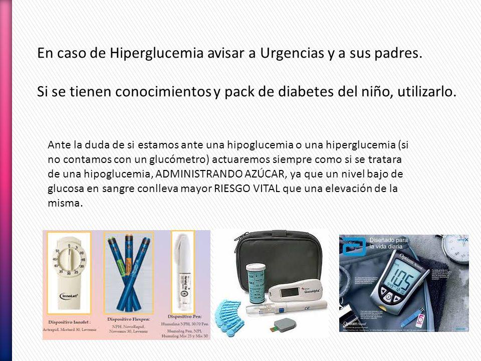 En caso de Hiperglucemia avisar a Urgencias y a sus padres.