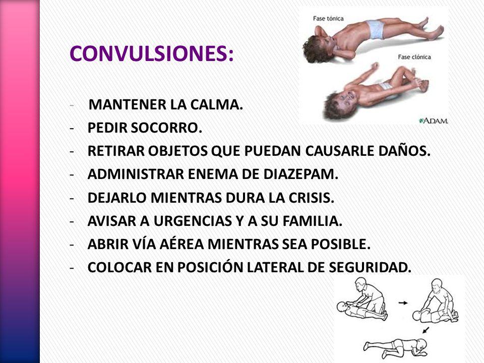 CONVULSIONES: - MANTENER LA CALMA. PEDIR SOCORRO.