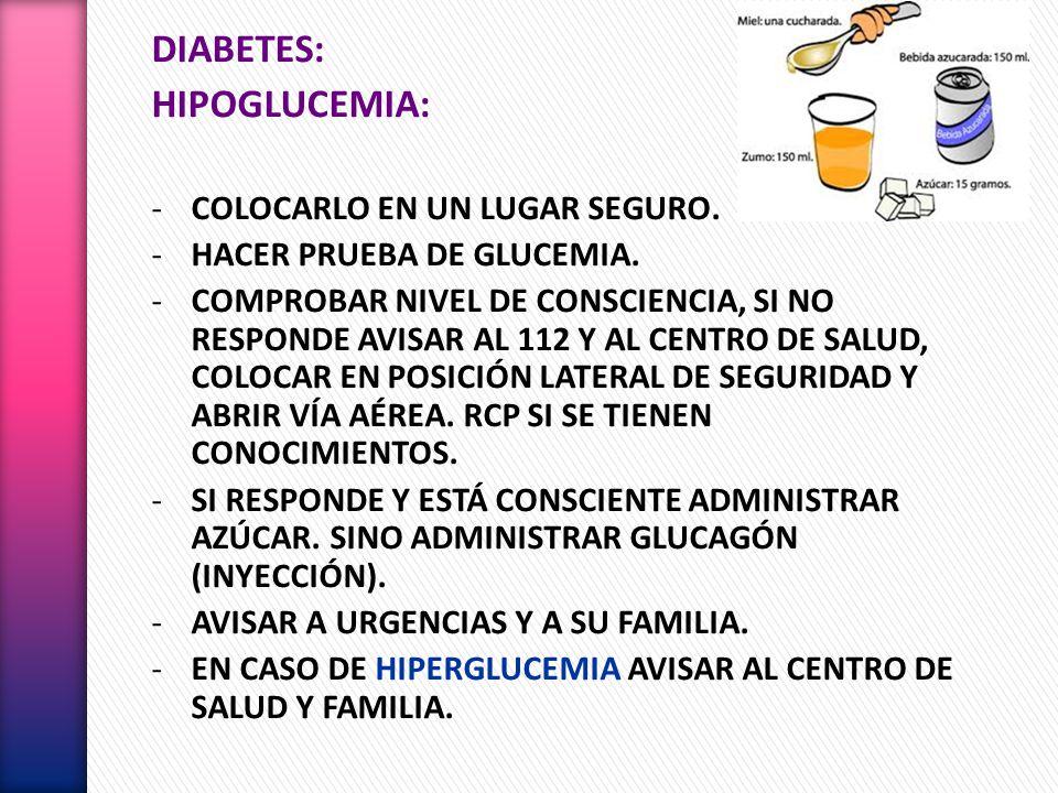 DIABETES: HIPOGLUCEMIA: COLOCARLO EN UN LUGAR SEGURO.