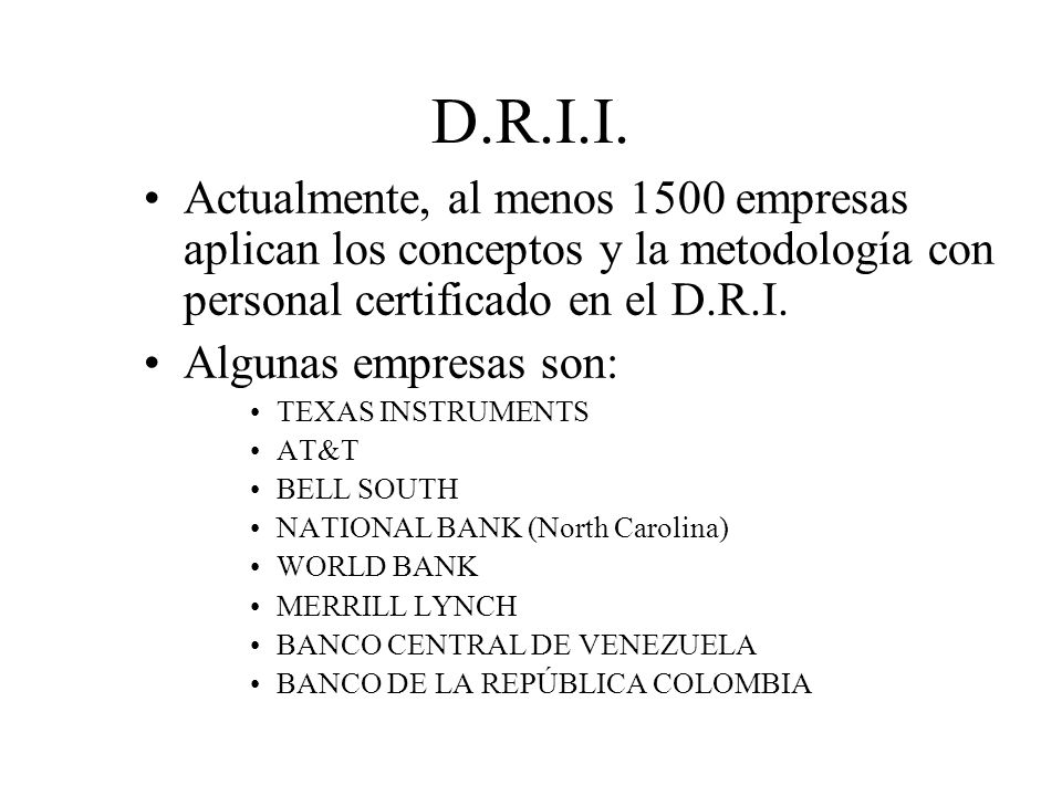 D.R.I.I. Actualmente, al menos 1500 empresas aplican los conceptos y la metodología con personal certificado en el D.R.I.