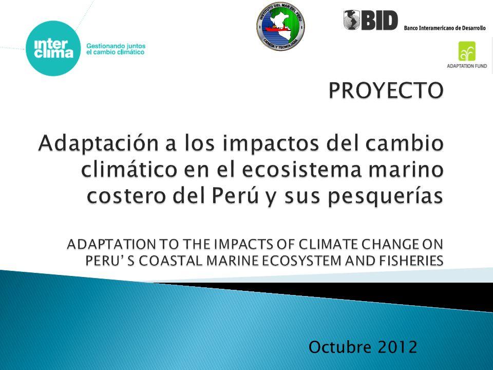 PROYECTO Adaptación a los impactos del cambio climático en el ecosistema marino costero del Perú y sus pesquerías ADAPTATION TO THE IMPACTS OF CLIMATE CHANGE ON PERU' S COASTAL MARINE ECOSYSTEM AND FISHERIES