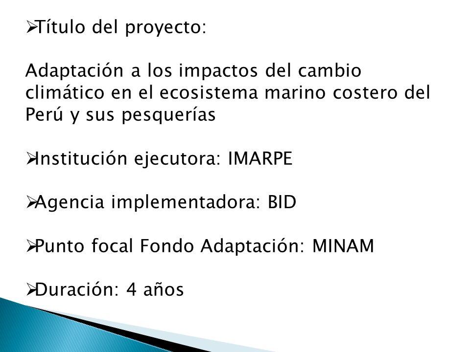 Título del proyecto: Adaptación a los impactos del cambio climático en el ecosistema marino costero del Perú y sus pesquerías.