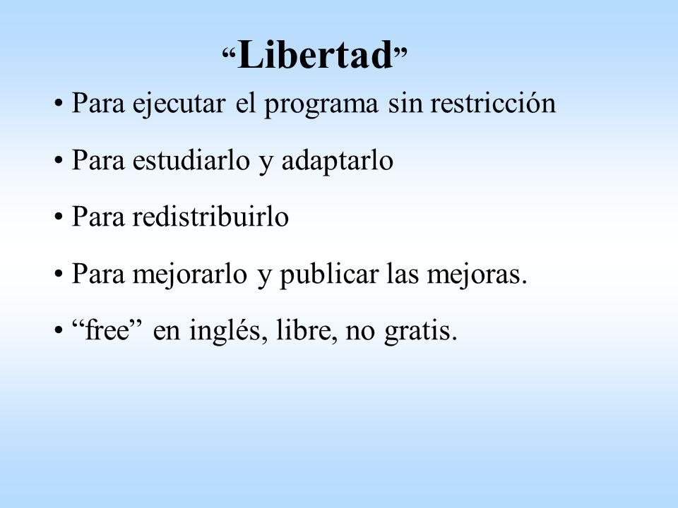 Libertad Para ejecutar el programa sin restricción. Para estudiarlo y adaptarlo. Para redistribuirlo.