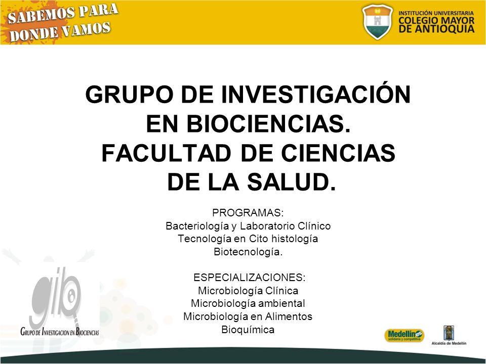 GRUPO DE INVESTIGACIÓN EN BIOCIENCIAS. FACULTAD DE CIENCIAS DE LA SALUD.