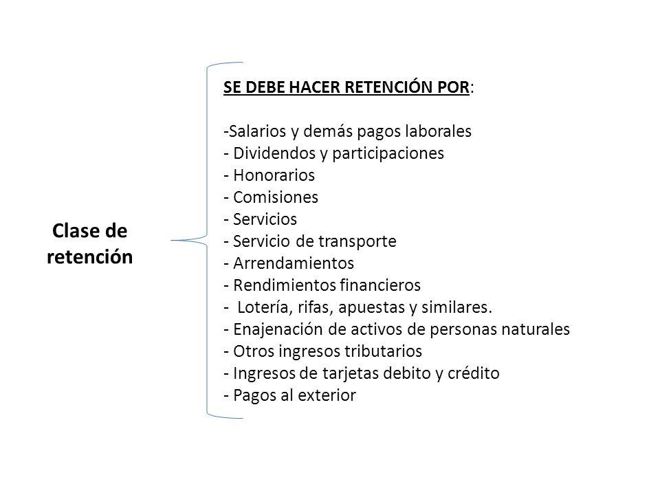 Clase de retención SE DEBE HACER RETENCIÓN POR: