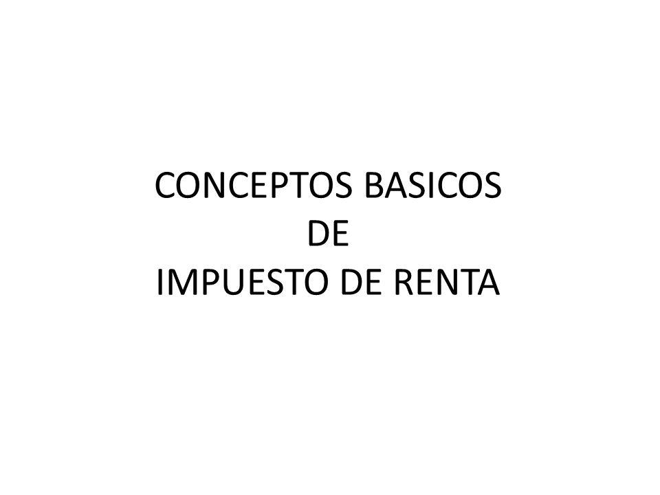 CONCEPTOS BASICOS DE IMPUESTO DE RENTA