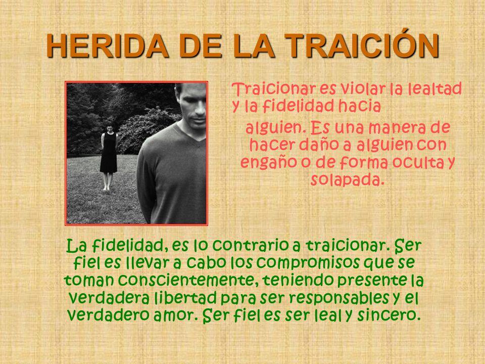 HERIDA DE LA TRAICIÓN Traicionar es violar la lealtad y la fidelidad hacia.