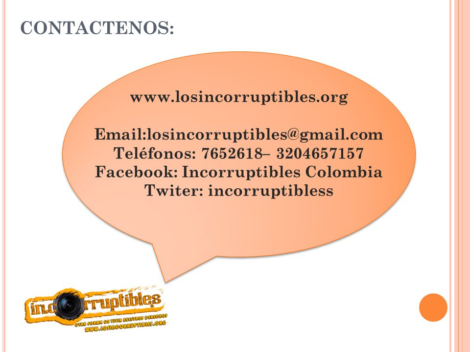 Facebook: Incorruptibles Colombia Twiter: incorruptibless