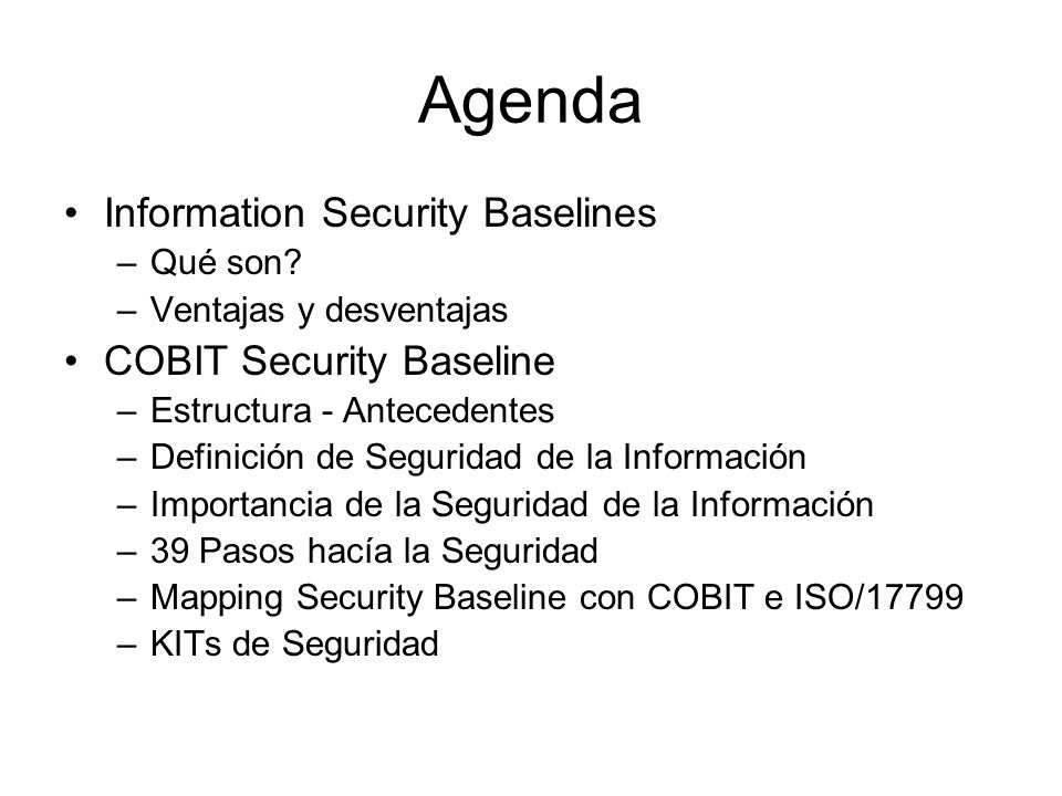 Agenda Information Security Baselines COBIT Security Baseline Qué son