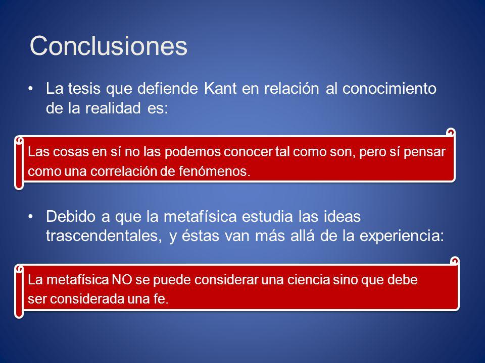 Conclusiones La tesis que defiende Kant en relación al conocimiento de la realidad es: