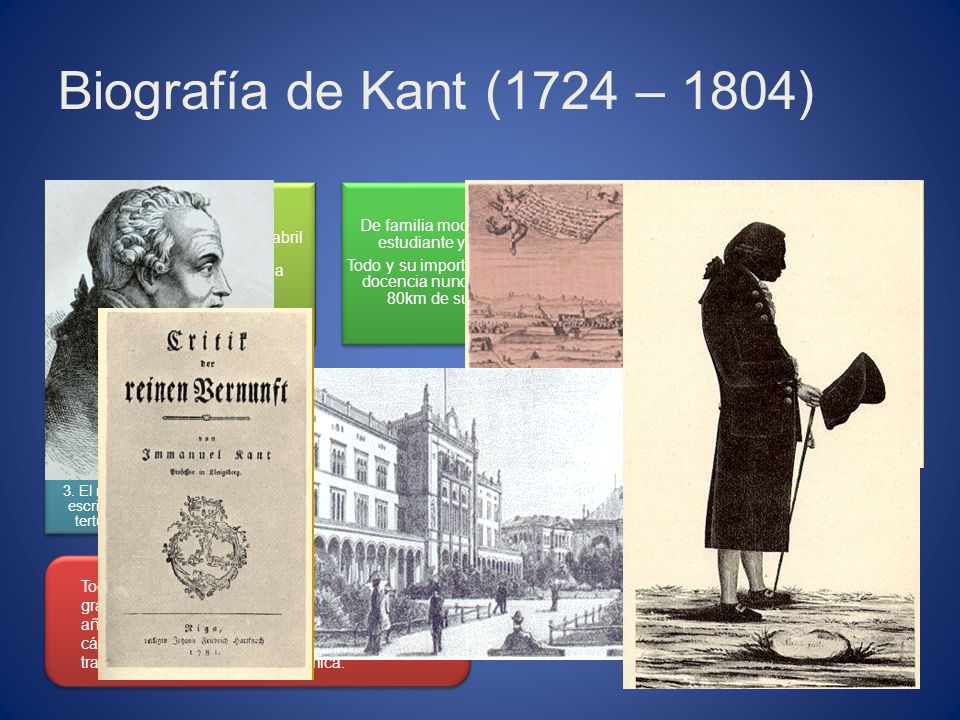 Biografía de Kant (1724 – 1804) Immanuel Kant nació el 22 de abril en la ciudad de Könisberg (actualmente perteneciente a Rússia).