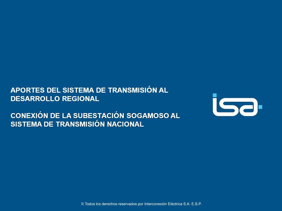 APORTES DEL SISTEMA DE TRANSMISIÓN AL DESARROLLO REGIONAL CONEXIÓN DE LA SUBESTACIÓN SOGAMOSO AL SISTEMA DE TRANSMISIÓN NACIONAL