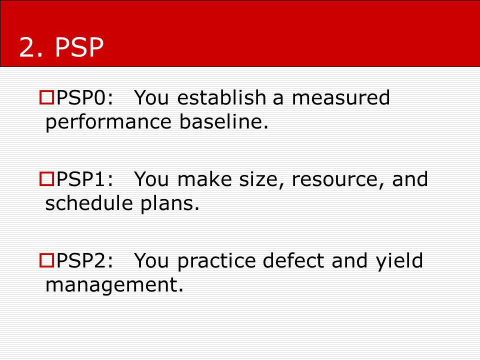 2. PSP PSP0: You establish a measured performance baseline.