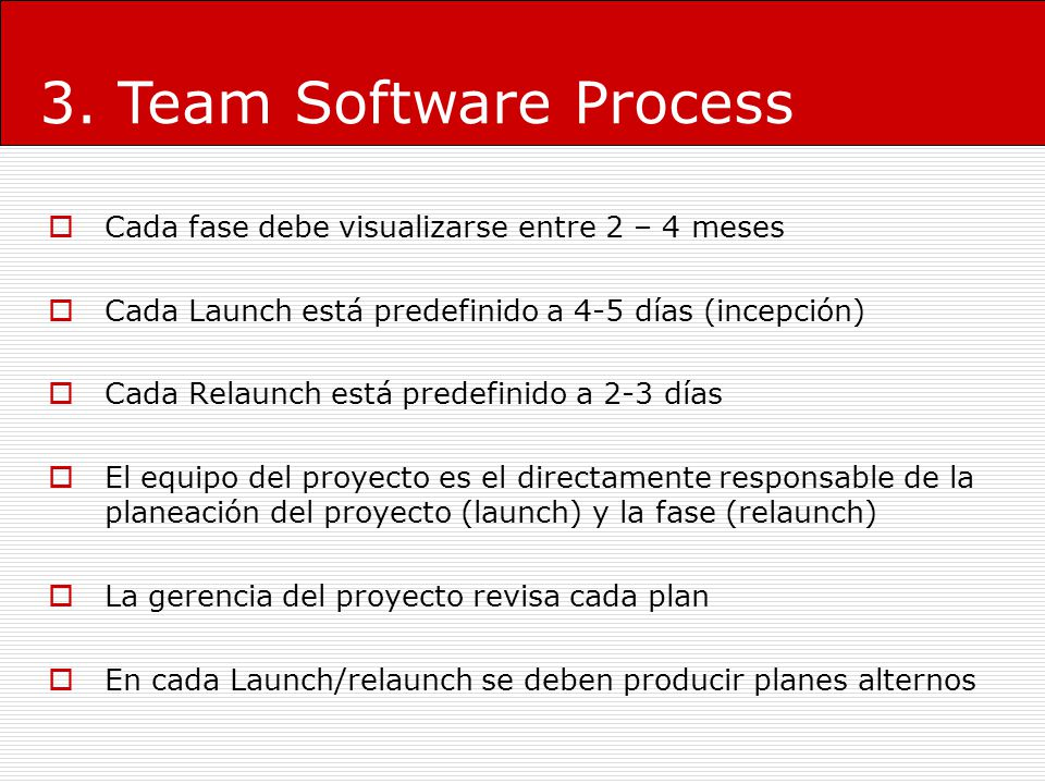 3. Team Software Process Cada fase debe visualizarse entre 2 – 4 meses