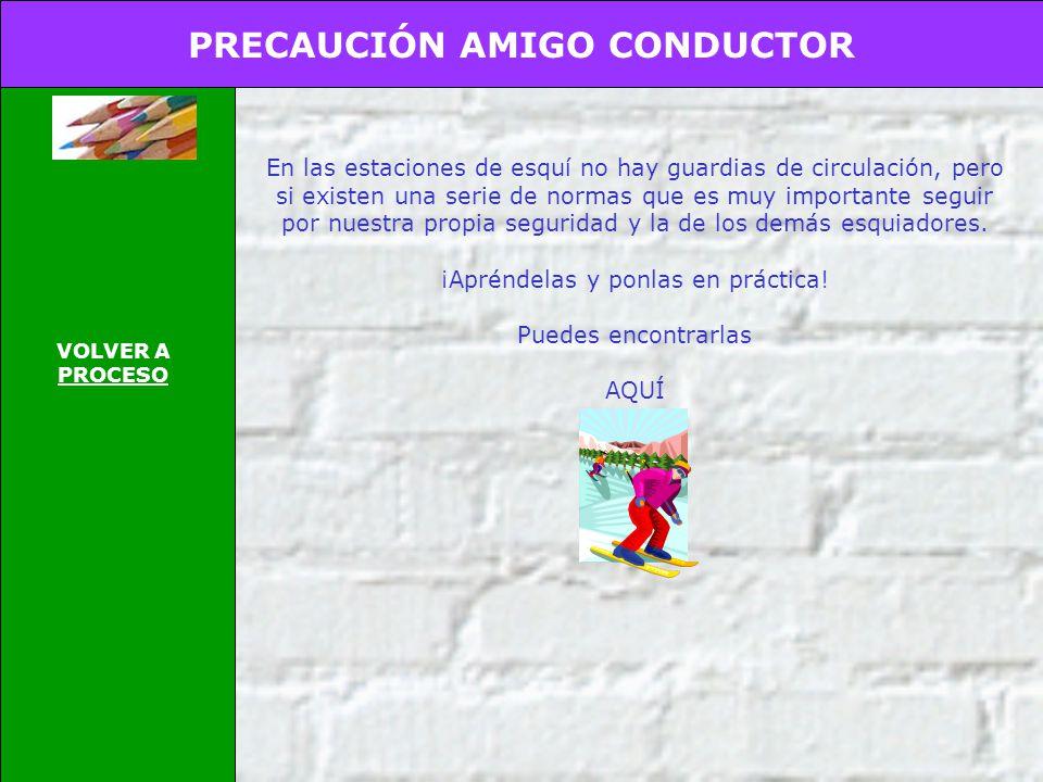 PRECAUCIÓN AMIGO CONDUCTOR