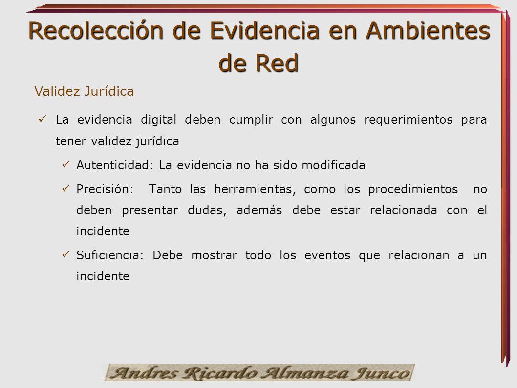 Validez Jurídica La evidencia digital deben cumplir con algunos requerimientos para tener validez jurídica.