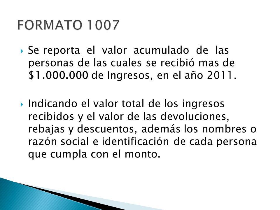 FORMATO 1007 Se reporta el valor acumulado de las personas de las cuales se recibió mas de $1.000.000 de Ingresos, en el año 2011.