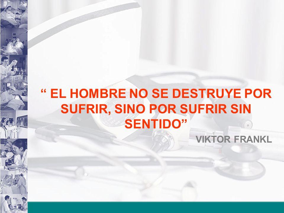 EL HOMBRE NO SE DESTRUYE POR SUFRIR, SINO POR SUFRIR SIN SENTIDO