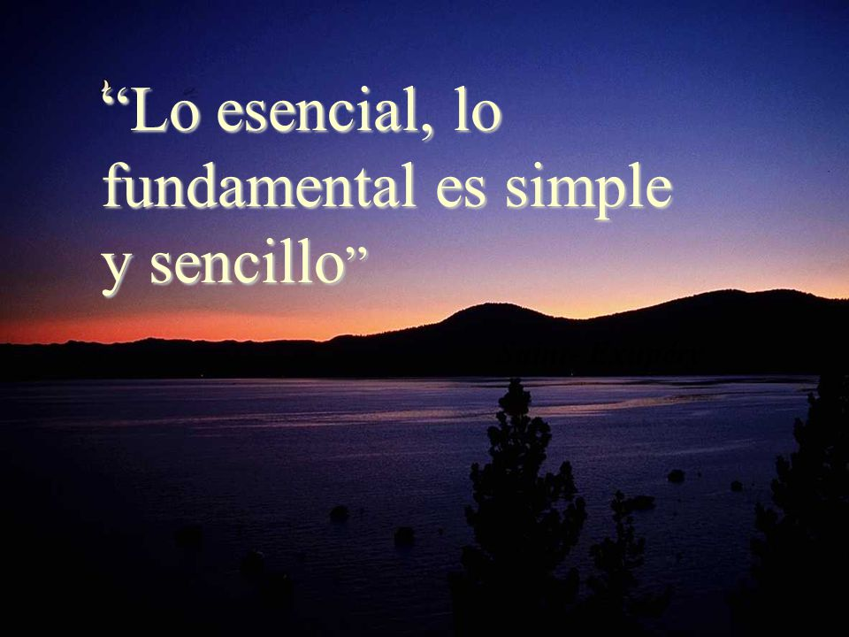 Lo esencial, lo fundamental es simple y sencillo