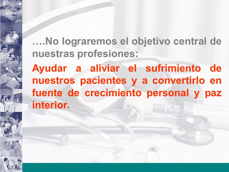 ….No lograremos el objetivo central de nuestras profesiones: