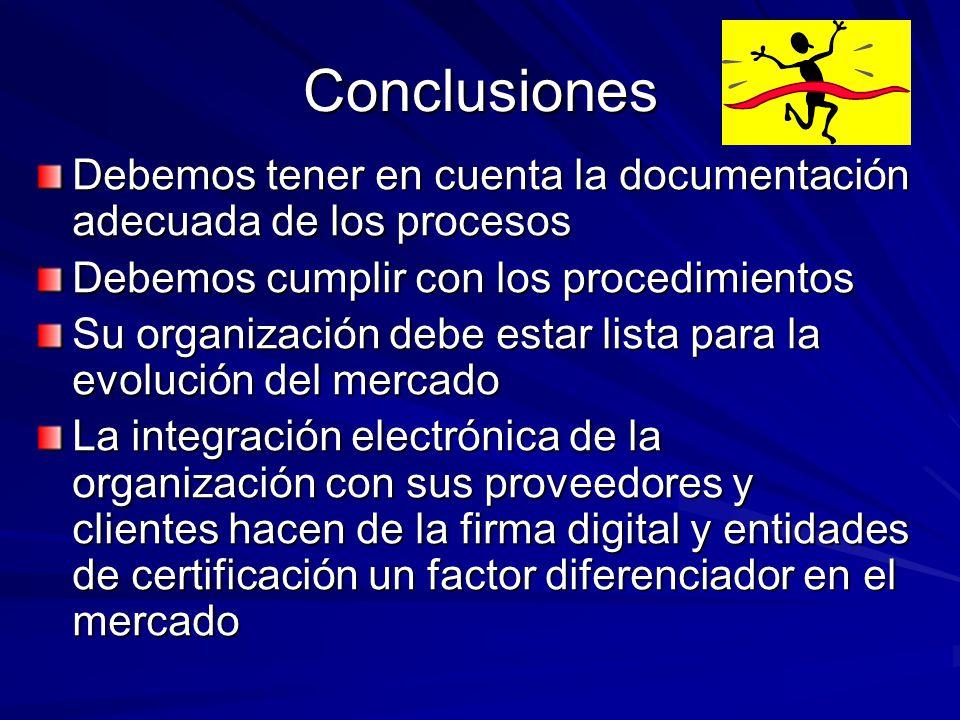 Conclusiones Debemos tener en cuenta la documentación adecuada de los procesos. Debemos cumplir con los procedimientos.