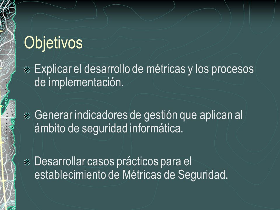 Objetivos Explicar el desarrollo de métricas y los procesos de implementación.