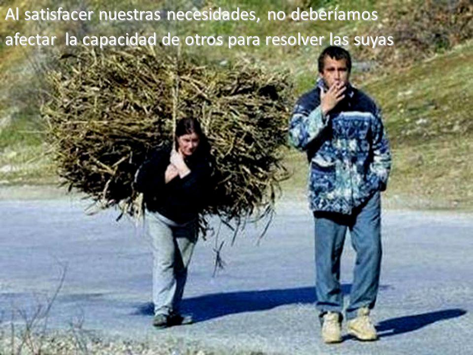 Al satisfacer nuestras necesidades, no deberíamos afectar la capacidad de otros para resolver las suyas
