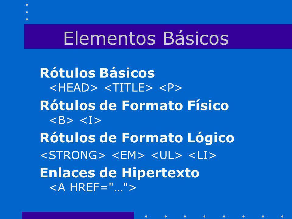 Elementos Básicos Rótulos Básicos <HEAD> <TITLE> <P>