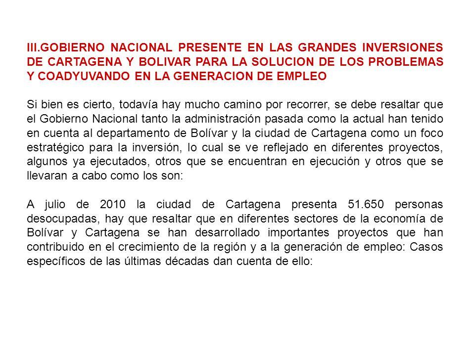 III.GOBIERNO NACIONAL PRESENTE EN LAS GRANDES INVERSIONES DE CARTAGENA Y BOLIVAR PARA LA SOLUCION DE LOS PROBLEMAS Y COADYUVANDO EN LA GENERACION DE EMPLEO