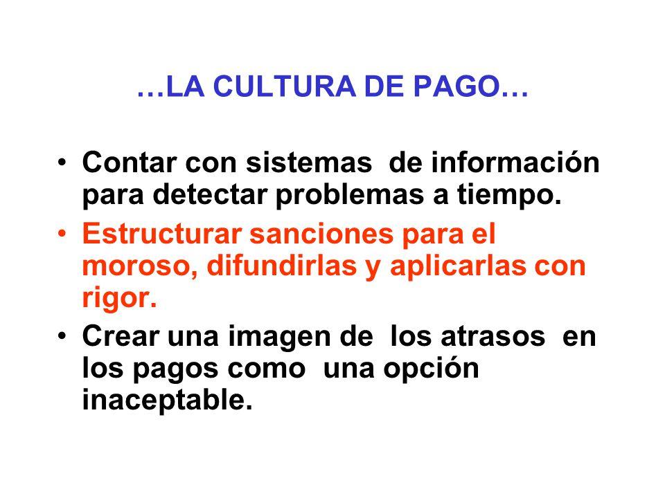 …LA CULTURA DE PAGO… Contar con sistemas de información para detectar problemas a tiempo.
